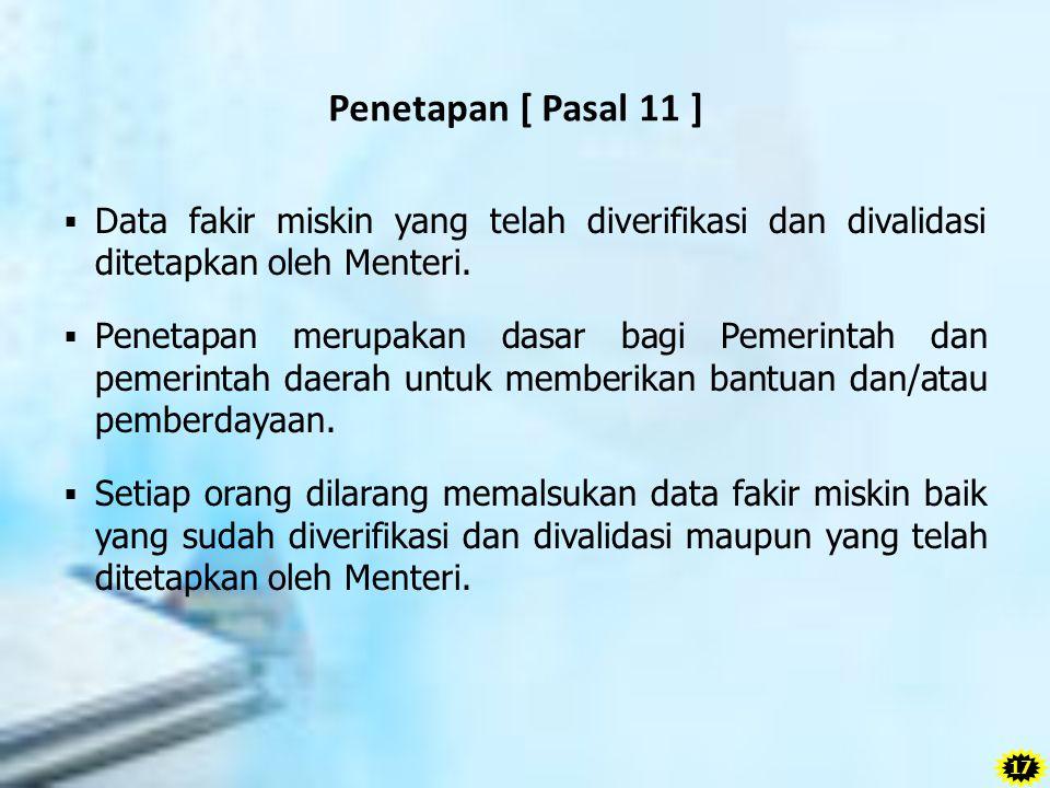 Penetapan [ Pasal 11 ] Data fakir miskin yang telah diverifikasi dan divalidasi ditetapkan oleh Menteri.